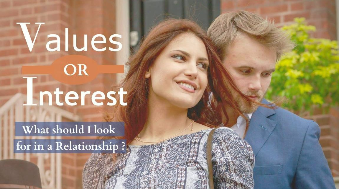 Values or InterestsWhat should I look for in a relationship?